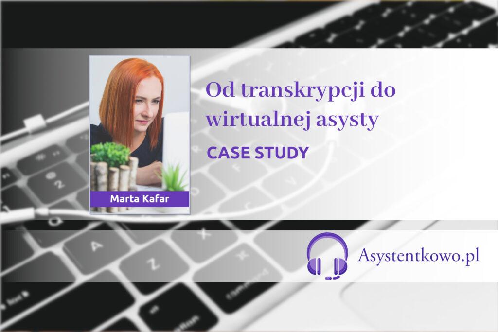 Transkrypcja w pracy wirtualnej asystentki - case study - Asystentkowo.pl - Marta Kafar