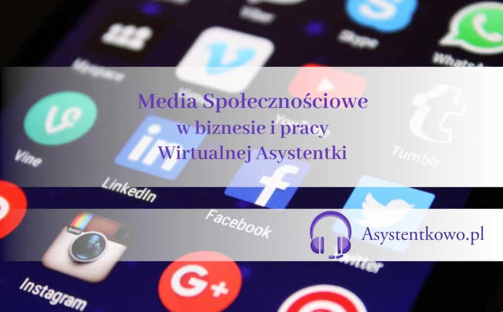 Media Społecznościowe w biznesie i pracy Wirtualnej Asystentki