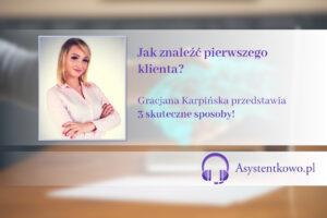 Jak znaleźć pierwszego klienta? Asystentkowo.pl